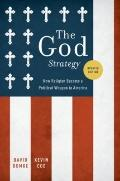God Strategy : How Religion Became a Political Weapon in America