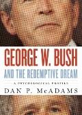 George W. Bush and the Redemptive Dream: A Psychological Profile (Inner Lives)
