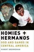 Homies and Hermanos : God and the Gangs in Central America
