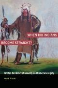 When Did Indians Become Straight? : Kinship, the History of Sexuality, and Native Sovereignty