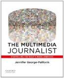 The Multimedia Journalist: Storytelling for Today's Media Landscape