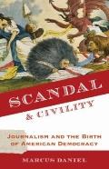 Scandal and Civility : Journalism and the Birth of American Democracy