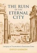 The Ruin of the Eternal City: Antiquity and Pr