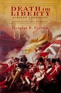 Death or Liberty : African Americans and Revolutionary America