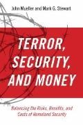 Terror, Security, and Money : Balancing the Risks, Benefits, and Costs of Homeland Security