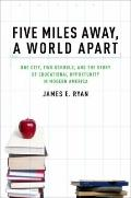 Five Miles Away, A World Apart : One City, Two Schools, and the Story of Educational Opportu...
