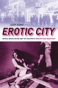 Erotic City : Sexual Revolutions and the Making of Modern San Francisco