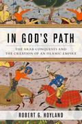 Fighting in God's Path : The Arab Conquests and the Creation of an Islamic Empire