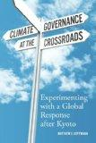 Climate Governance at the Crossroads: Experimenting with a Global Response after Kyoto