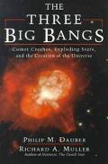 Three Big Bangs Comet Crashes, Exploding Stars, and the Creation of the Universe
