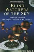Blind Watchers of the Sky The People and Ideas That Shaped Our View of the Universe