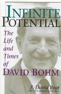 Infinite Potential The Life and Times of David Bohm