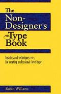 Non-Designer's Type Book Insights and Techniques for Creating Professional-Level Type