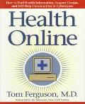 Health Online: The Complete Guide to Finding Health Information Support Groups, and Self-Hel...