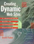 Creating Dynamic Web Sites: A Webmaster's Guide to Interactive Multimedia - Scott Fisher - P...