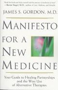 Manifesto for a New Medicine Your Guide to Healing Partnerships and the Wise Use of Alternat...
