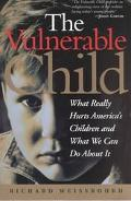 Vulnerable Child What Really Hurts America's Children and What We Can Do About It