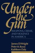 Under the Gun Weapons, Crime and Violence in America