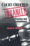 Court-Ordered Insanity Interpretive Practice and Involuntary Commitment
