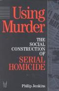 Using Murder: The Social Construction of Serial Homicide