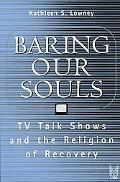 Baring Our Souls TV Talk Shows and the Religion of Recovery