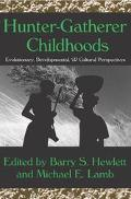 Hunter-Gatherer Childhoods Evolutionary, Developmental & Cultural Perspectives