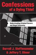 Confessions Of A Dying Thief Understanding Criminal Careers And Illegal Enterprise