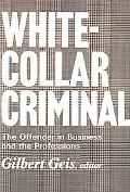 White-Collar Criminal The Offender in Business And the Professions