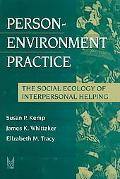 Person-Environment Practice The Social Ecology of Interpersonal Helping