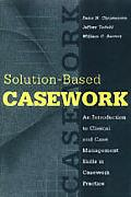 Solution-Based Casework An Introduction to Clinical and Case Management Skills in Casework P...