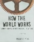 How the World Works : A Brief Survey of International Relations