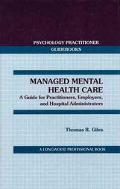 Managed Mental Health Care: A Guide for Practitioners, Employers, and Hospital Administrators - Thomas R. Giles - Hardcover