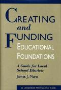 Creating and Funding Educational Foundations: A Guide for Local School Districts - James J. ...