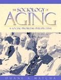 Sociology of Aging A Social Problems Perspective