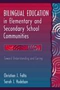 Bilingual Education in Elementary and Secondary School Communities Toward Understanding and ...
