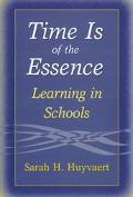 Time Is of the Essence: Learning in Schools - Sarah H. H. Huyvaert - Paperback