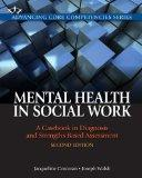 Mental Health in Social Work : A Casebook on Diagnosis and Strengths Based Assessment Plus M...