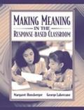 Making Meaning in the Response-Based Classroom