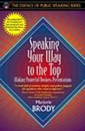 Speaking Your Way to the Top Making Powerful Business Presentations