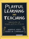 Playful Learning and Teaching Integrating Play into Preschool and Primary Programs