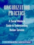 Organization Practice A Social Worker's Guide to Understanding Human Services