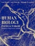 Human Biology for Social Workers Development, Ecology, Genetics, and Health