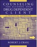 Counseling the Alcohol and Drug Dependent Client A Practical Approach