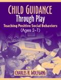 Child Guidance Through Play Teaching Positive Social Behaviors (Ages 2-7)