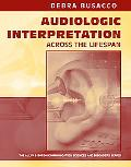 Audiologic Interpretation Across the Lifespan
