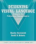 Designing Visual Language: Strategies for Professional Communicators (Part of the Allyn & Ba...