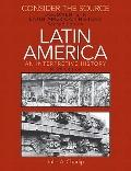 Consider the Source : Documents in Latin American History - An Interpretive History