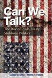 Can We Talk? : The Rise of Rude, Nasty, Stubborn Politics
