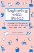 Beginning With Books Library Programming for Infants, Toddlers, and Preschoolers