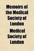 Memoirs of the Medical Society of London